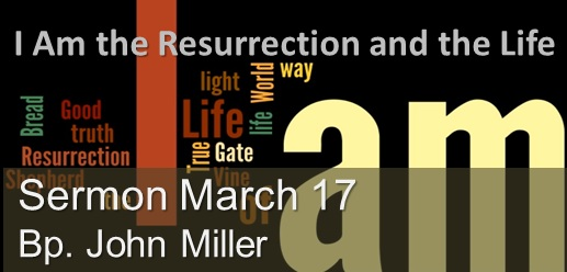 I Am the Resurrection and the Life Sermon March 17