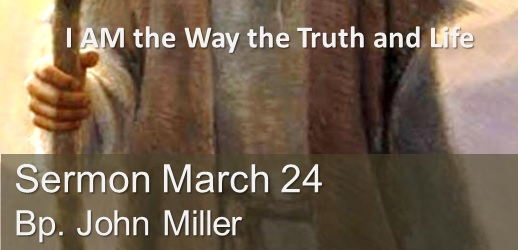 I Am The Way the Truth Life Sermon March 24